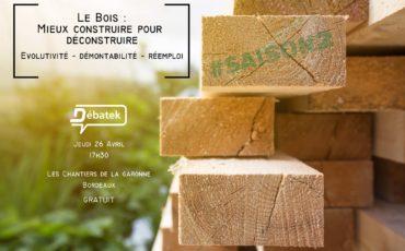 Le Bois : Mieux construire pour déconstruire #Saison2 – 26 avril – Bordeaux
